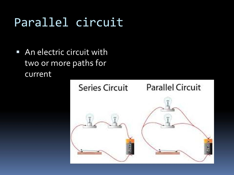 Parallel circuit  An electric circuit with two or more paths for current