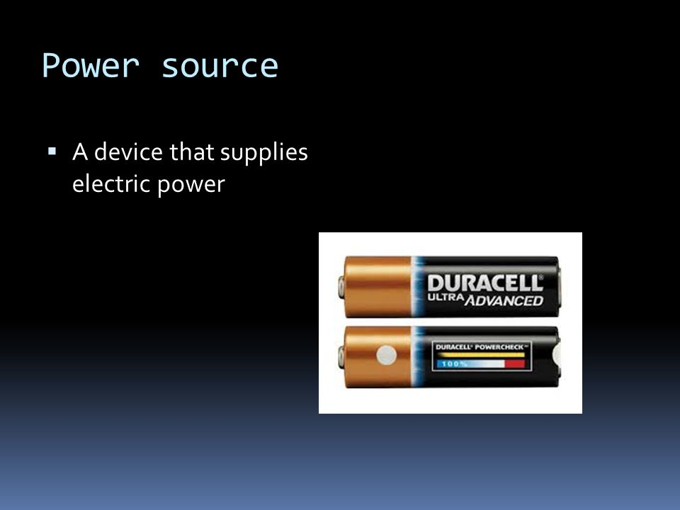 Power source  A device that supplies electric power