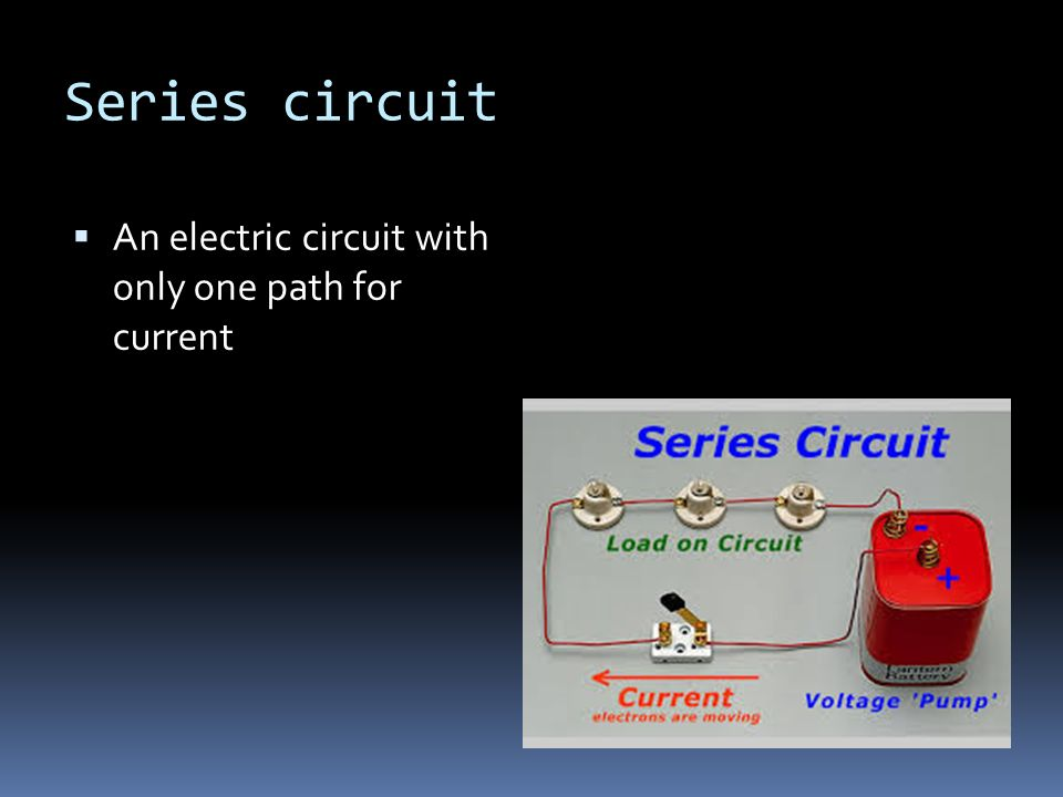 Series circuit  An electric circuit with only one path for current