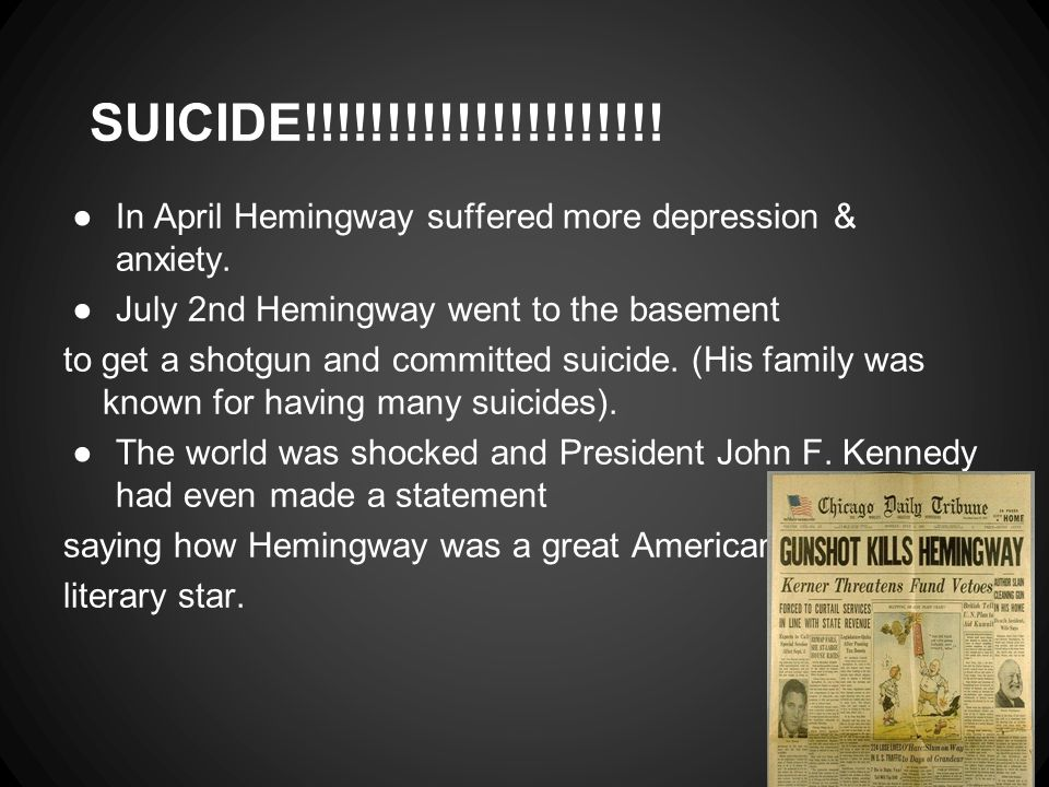 SUICIDE!!!!!!!!!!!!!!!!!!!!. ●In April Hemingway suffered more depression & anxiety.