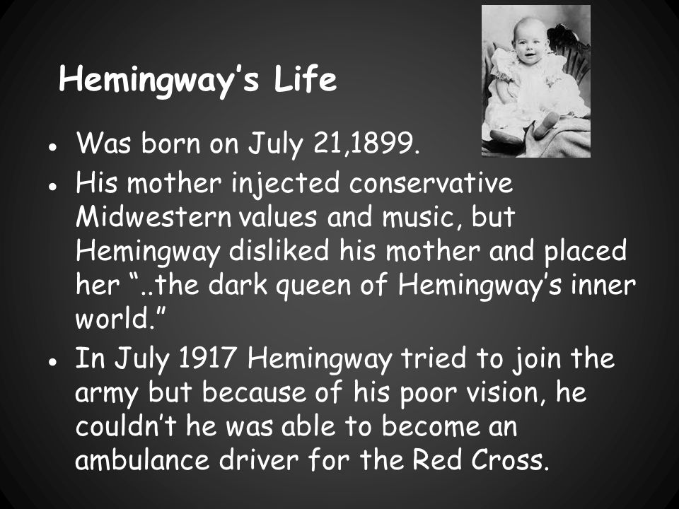 Hemingway's Life ●Was born on July 21,1899.