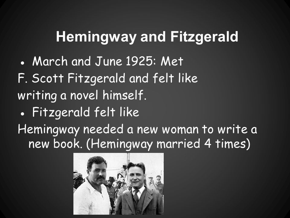 Hemingway and Fitzgerald ●March and June 1925: Met F.