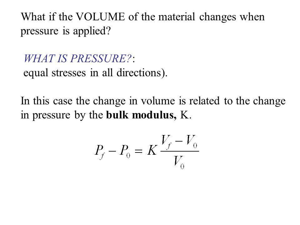 What if the VOLUME of the material changes when pressure is applied.