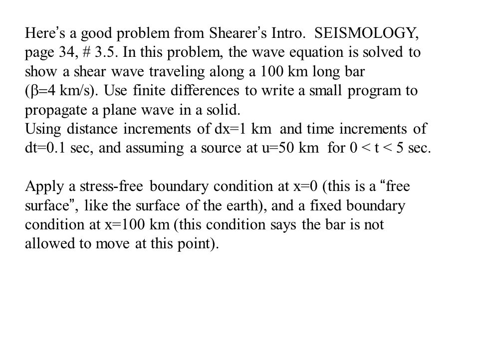 Here ' s a good problem from Shearer ' s Intro. SEISMOLOGY, page 34, # 3.5.