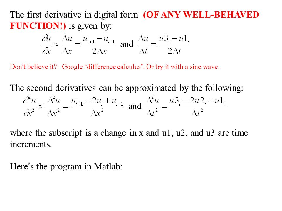 The first derivative in digital form (OF ANY WELL-BEHAVED FUNCTION!) is given by: Don ' t believe it : Google difference calculus .
