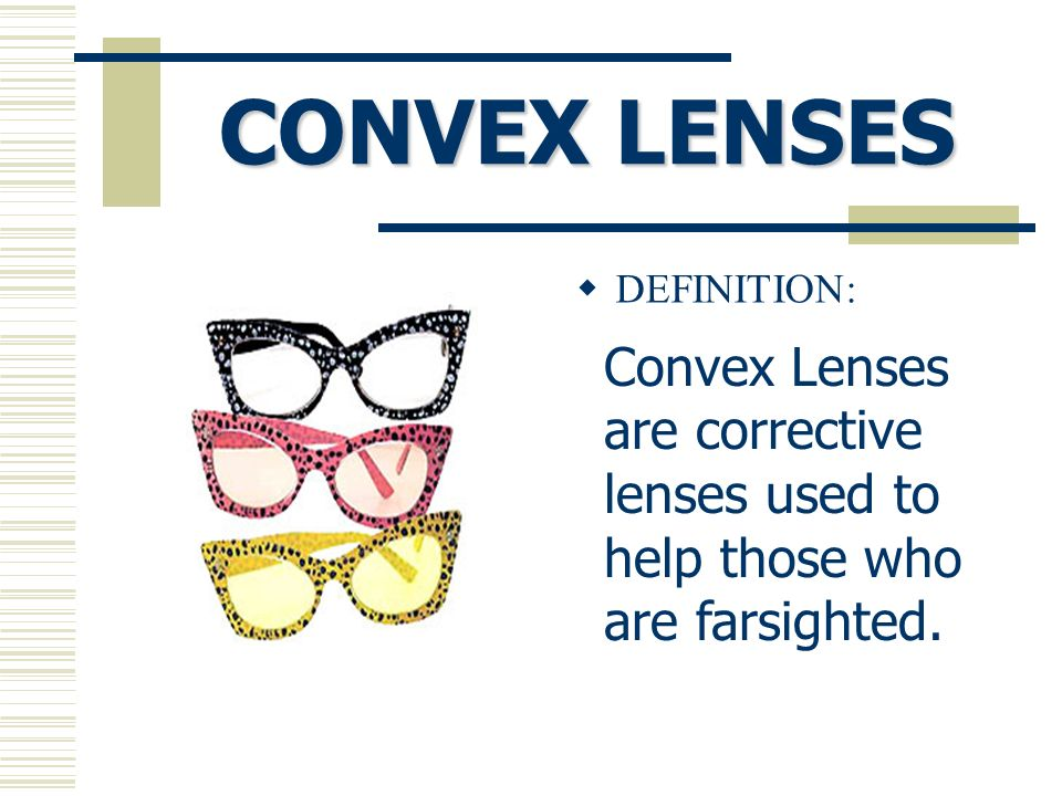 OBJECTIVE IDENTIFY TYPES OF CORRECTIVE LENSES USED TO CORRECT SIGHT ...