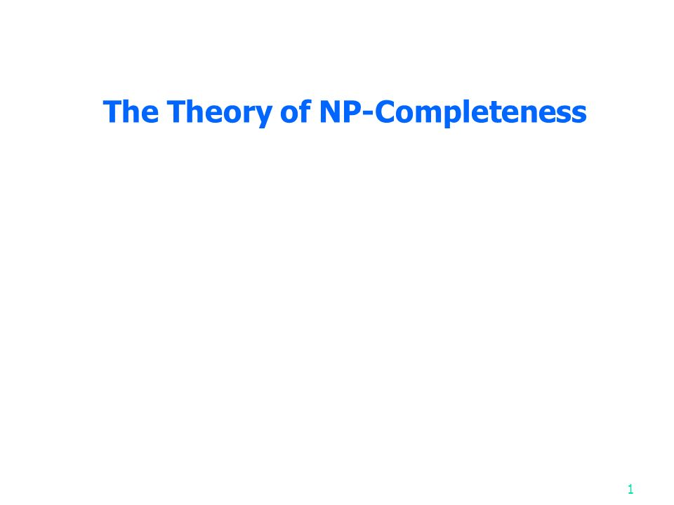 The Theory of NP-Completeness 1