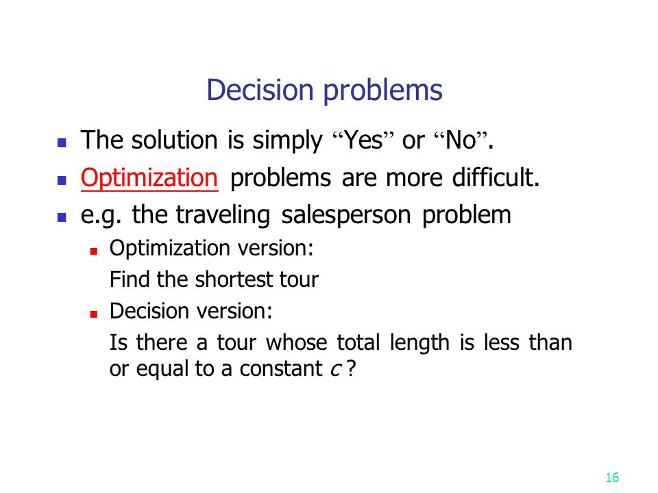 Decision problems The solution is simply Yes or No .