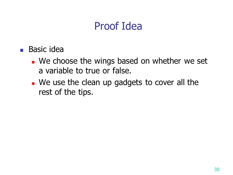 Proof Idea Basic idea We choose the wings based on whether we set a variable to true or false.