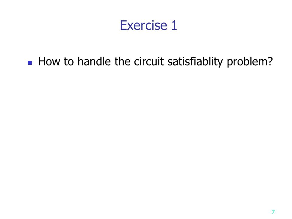 Exercise 1 How to handle the circuit satisfiablity problem 7