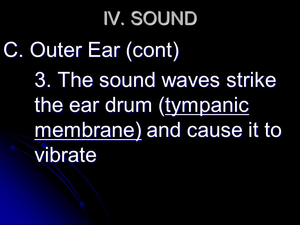 IV. SOUND C. Outer Ear (cont) 3.