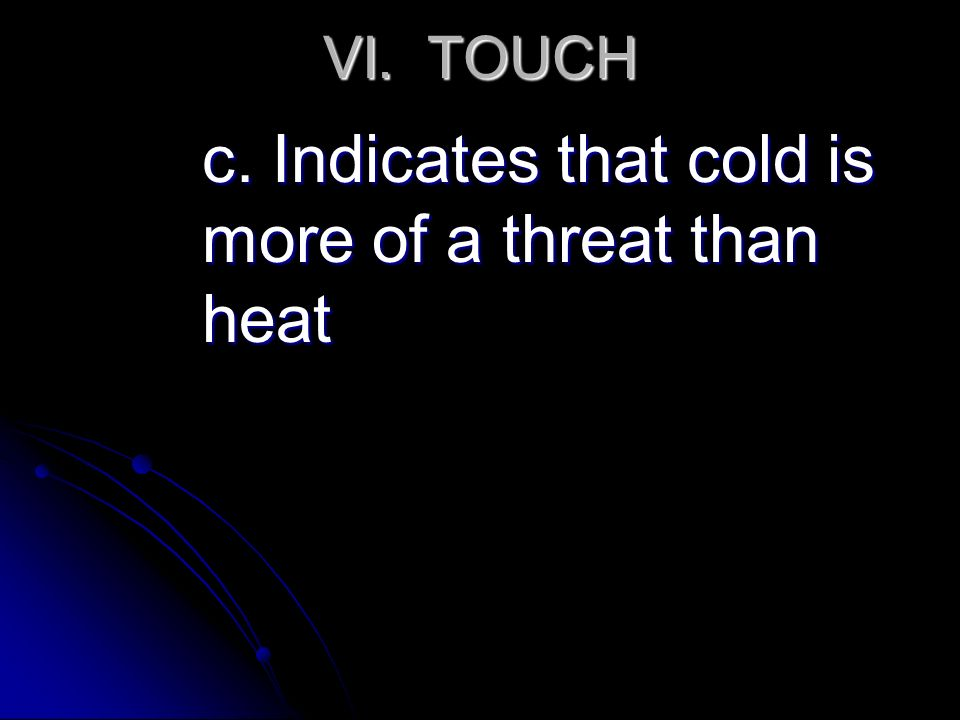 VI. TOUCH c. Indicates that cold is more of a threat than heat