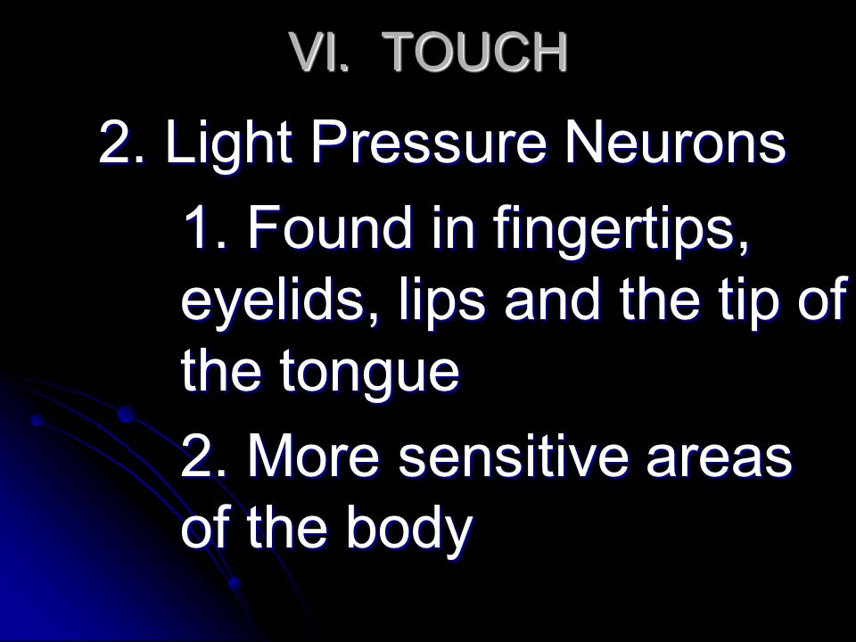 VI. TOUCH 2. Light Pressure Neurons 1.