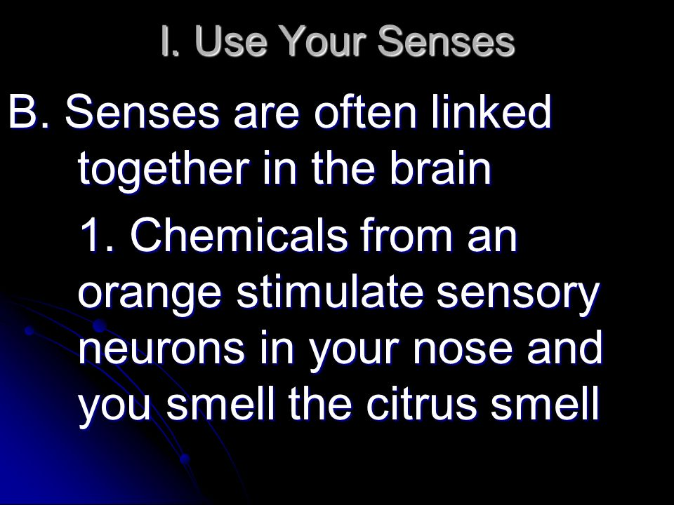I. Use Your Senses B. Senses are often linked together in the brain 1.