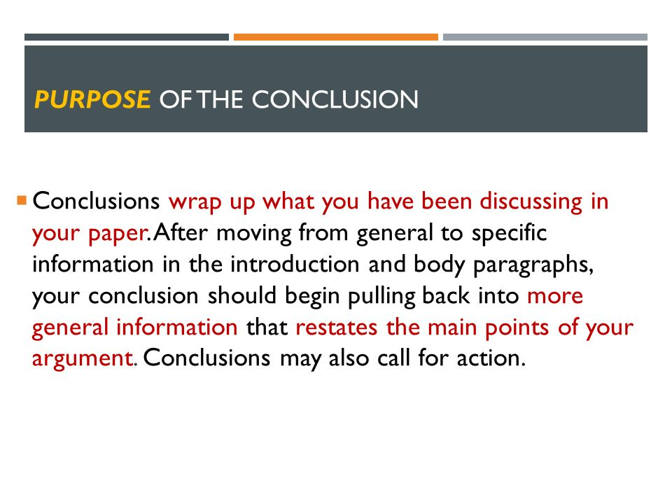 PURPOSE OF THE CONCLUSION  Conclusions wrap up what you have been discussing in your paper.