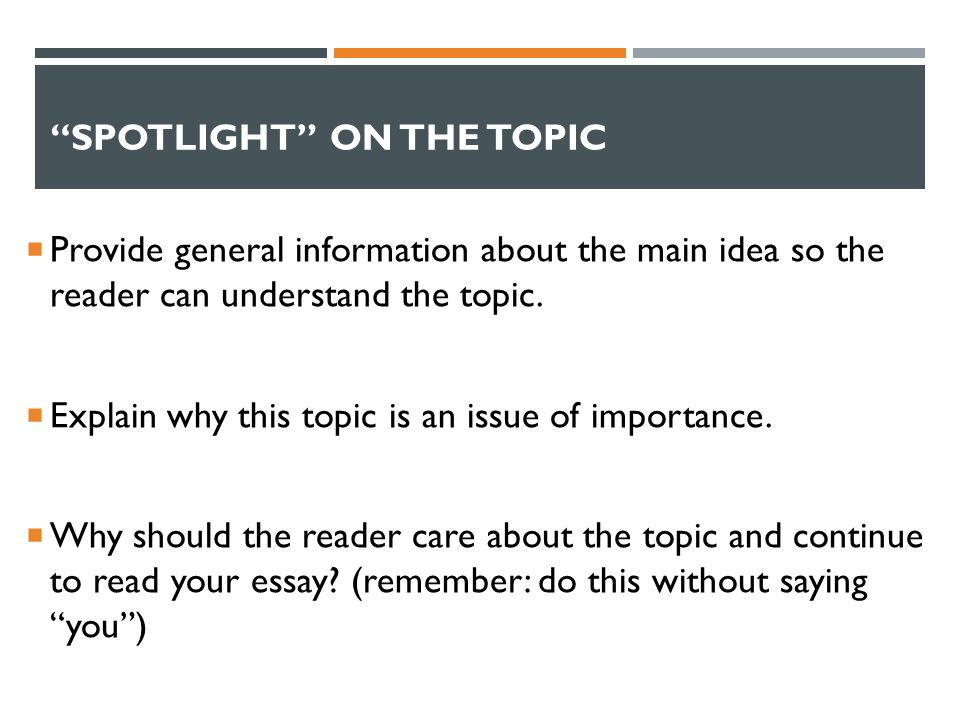 SPOTLIGHT ON THE TOPIC  Provide general information about the main idea so the reader can understand the topic.