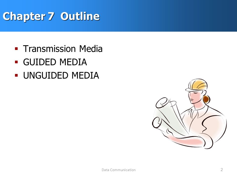 Data Communication2 Chapter 7 Outline  Transmission Media  GUIDED MEDIA  UNGUIDED MEDIA