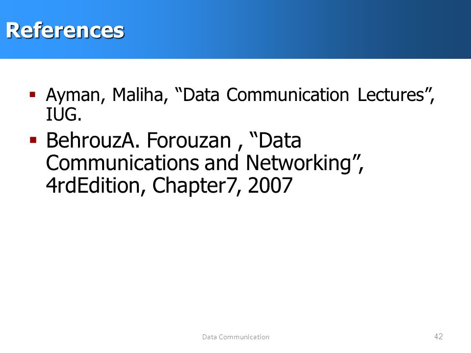 Data Communication42References  Ayman, Maliha, Data Communication Lectures , IUG.