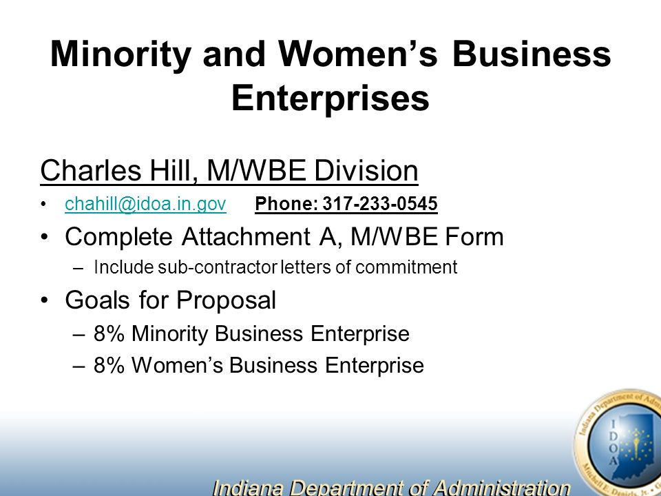 Minority and Women's Business Enterprises Charles Hill, M/WBE Division Phone: Complete Attachment A, M/WBE Form –Include sub-contractor letters of commitment Goals for Proposal –8% Minority Business Enterprise –8% Women's Business Enterprise