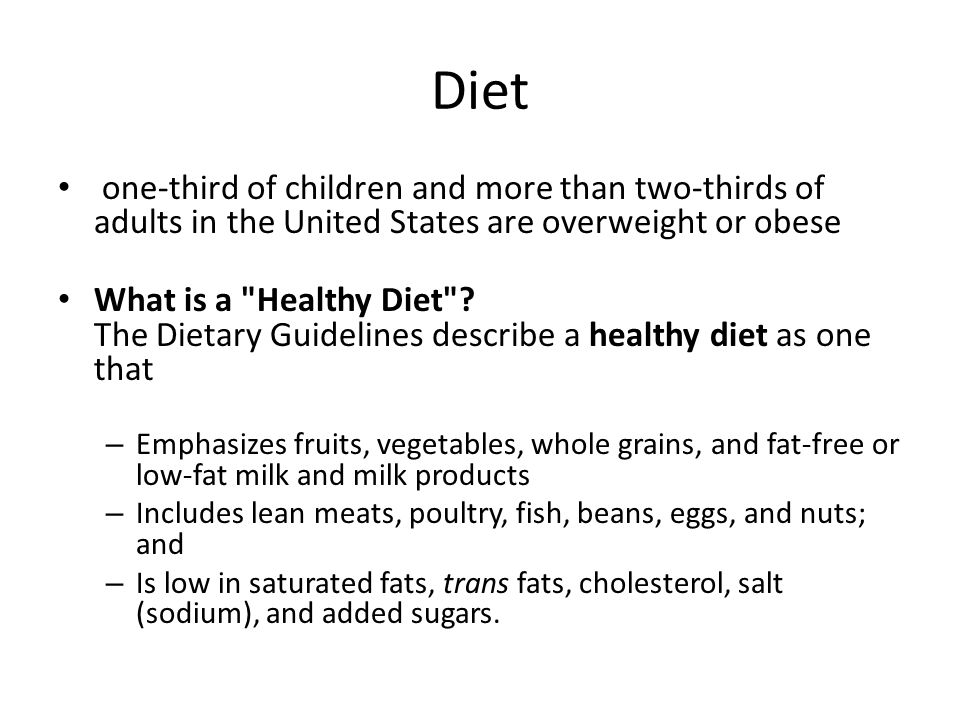 Diet one-third of children and more than two-thirds of adults in the United States are overweight or obese What is a Healthy Diet .