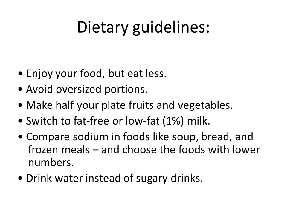 Dietary guidelines: Enjoy your food, but eat less.