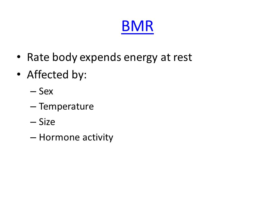 BMR Rate body expends energy at rest Affected by: – Sex – Temperature – Size – Hormone activity