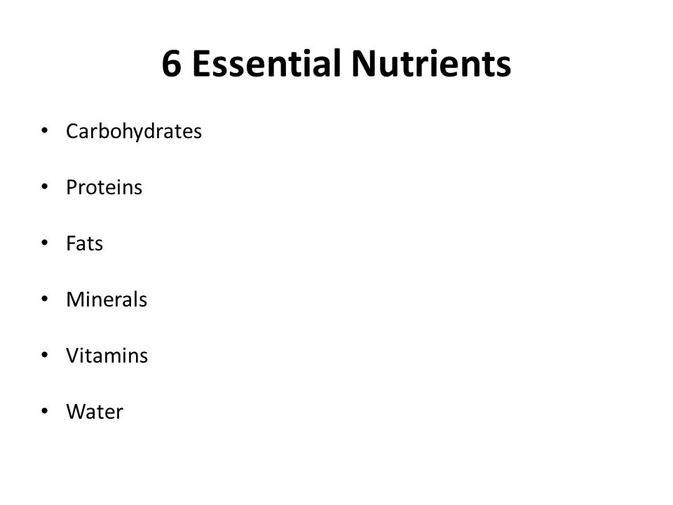 6 Essential Nutrients Carbohydrates Proteins Fats Minerals Vitamins Water