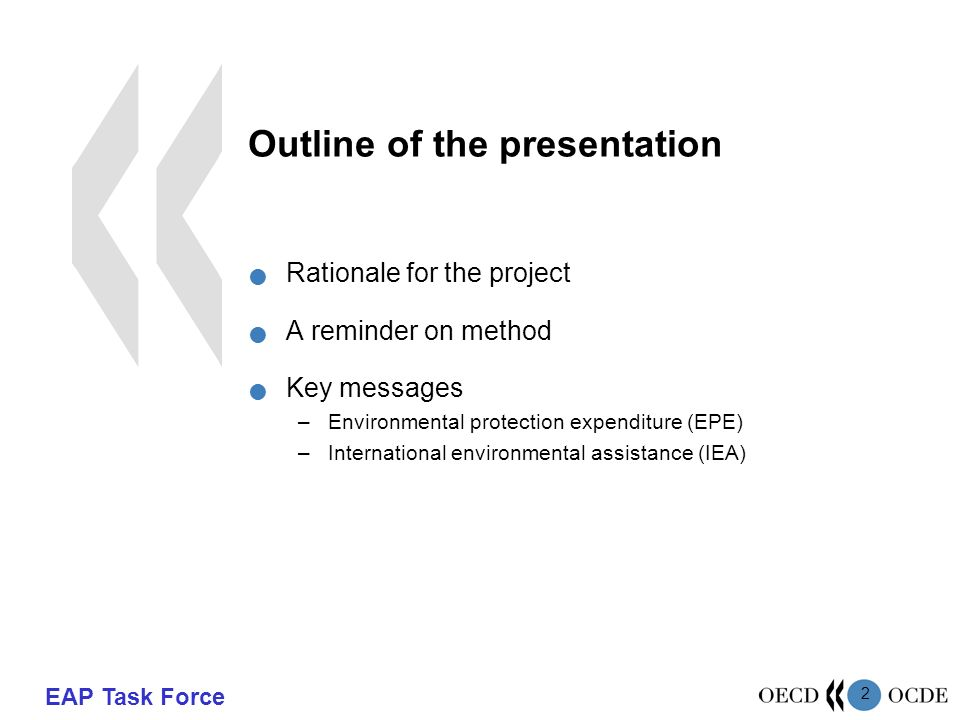 EAP Task Force 2 Outline of the presentation Rationale for the project A reminder on method Key messages –Environmental protection expenditure (EPE) –International environmental assistance (IEA)