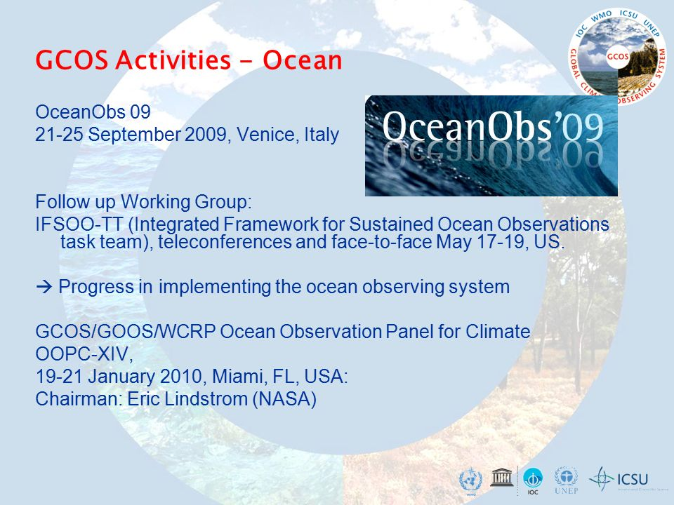 OceanObs September 2009, Venice, Italy Follow up Working Group: IFSOO-TT (Integrated Framework for Sustained Ocean Observations task team), teleconferences and face-to-face May 17-19, US.