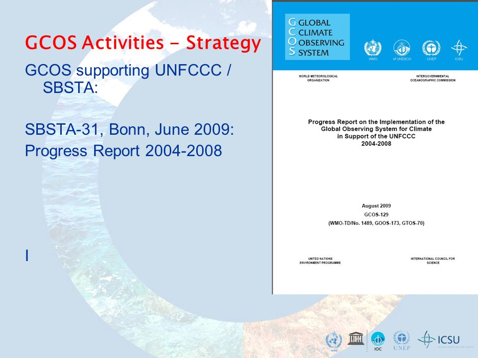 GCOS supporting UNFCCC / SBSTA: SBSTA-31, Bonn, June 2009: Progress Report I GCOS Activities - Strategy