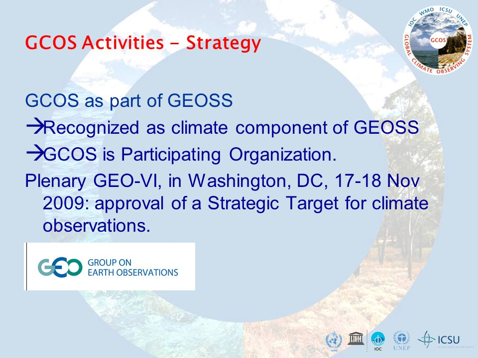 GCOS as part of GEOSS  Recognized as climate component of GEOSS  GCOS is Participating Organization.