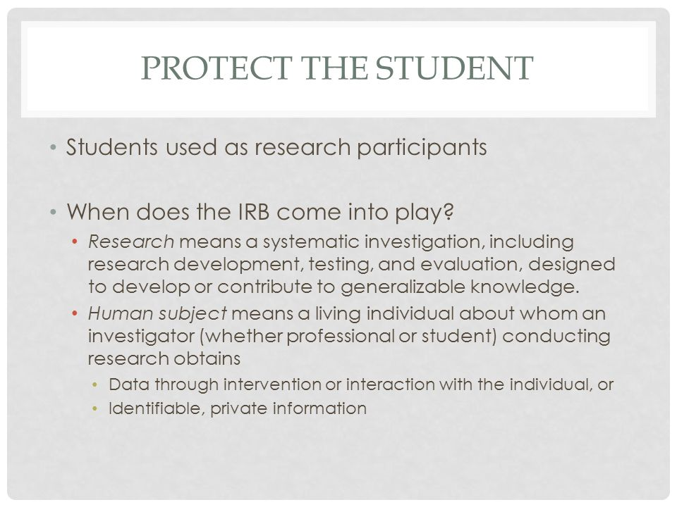 PROTECT THE STUDENT Students used as research participants When does the IRB come into play.