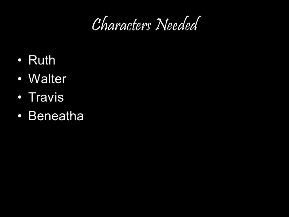Characters Needed Ruth Walter Travis Beneatha