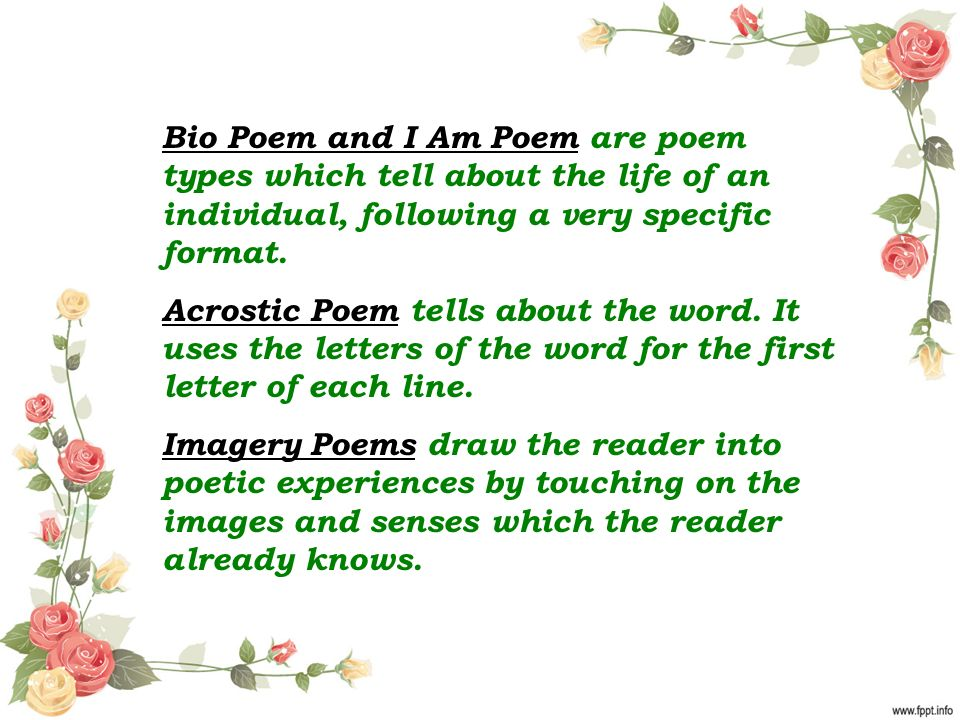 Bio Poem and I Am Poem are poem types which tell about the life of an individual, following a very specific format.