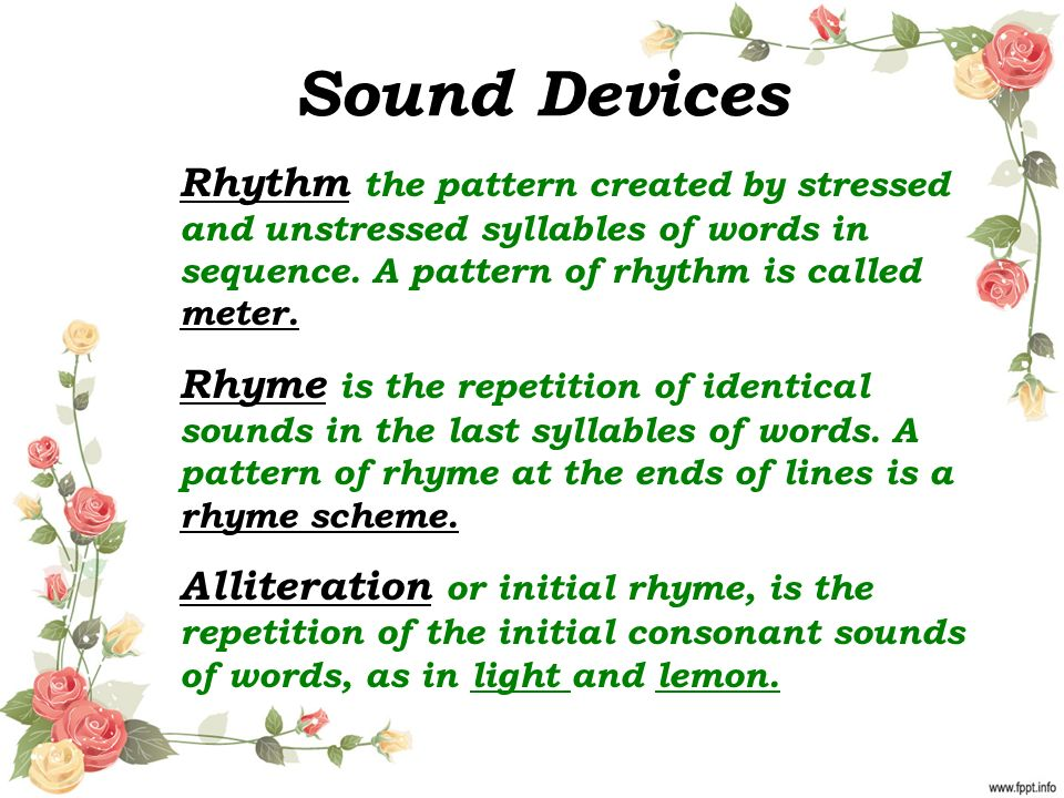 Sound Devices Rhythm the pattern created by stressed and unstressed syllables of words in sequence.