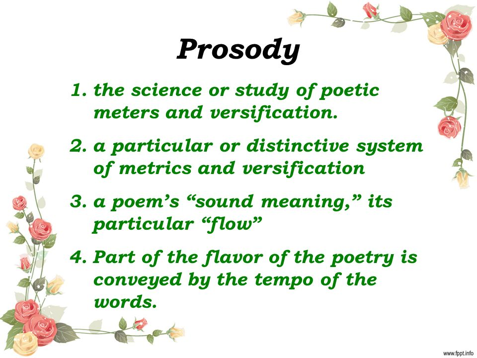 Prosody 1.the science or study of poetic meters and versification.