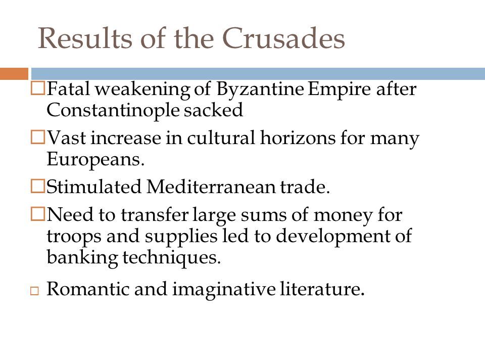 Crusades Die Out  Lack of interest  Rising European prosperity  Repeated military defeats  Pope influence lessened, tired of religious call to crusade