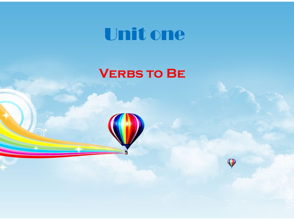 Unit one Verbs to Be