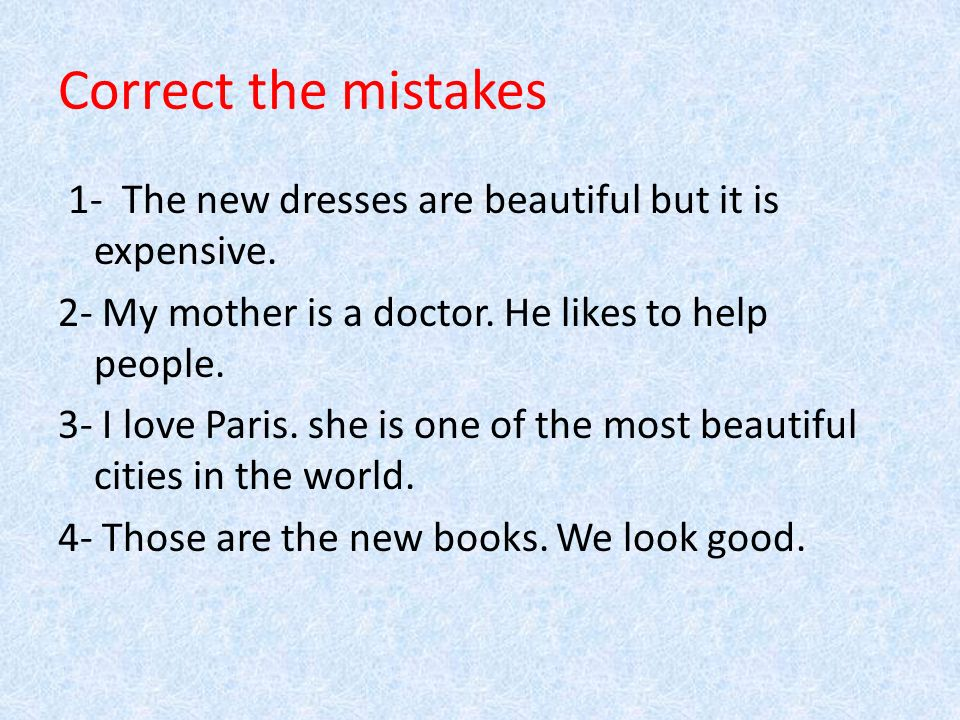 Correct the mistakes 1- The new dresses are beautiful but it is expensive.