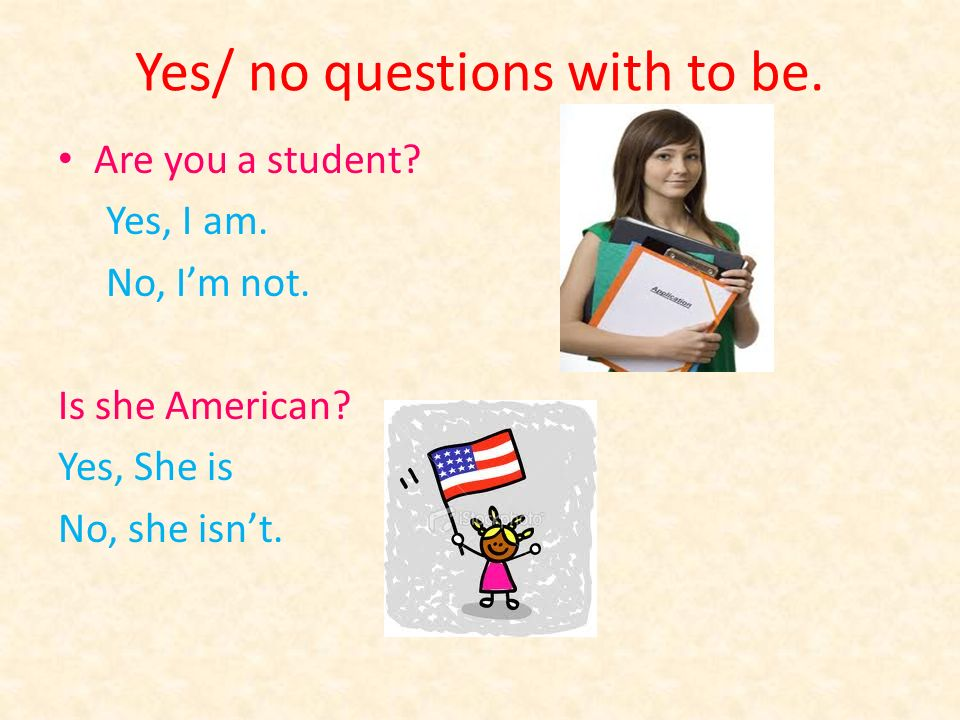 Yes/ no questions with to be. Are you a student. Yes, I am.