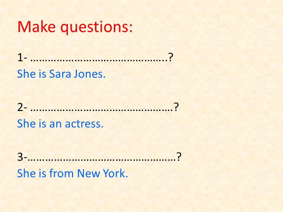 Make questions: 1- ………………………………………... She is Sara Jones.