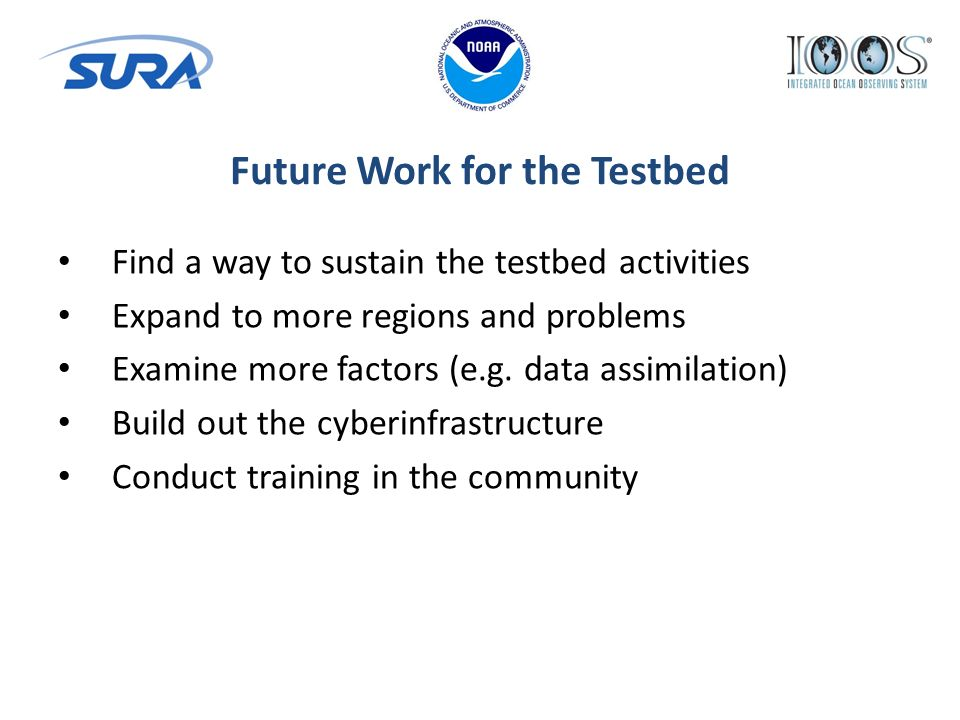 Find a way to sustain the testbed activities Expand to more regions and problems Examine more factors (e.g.