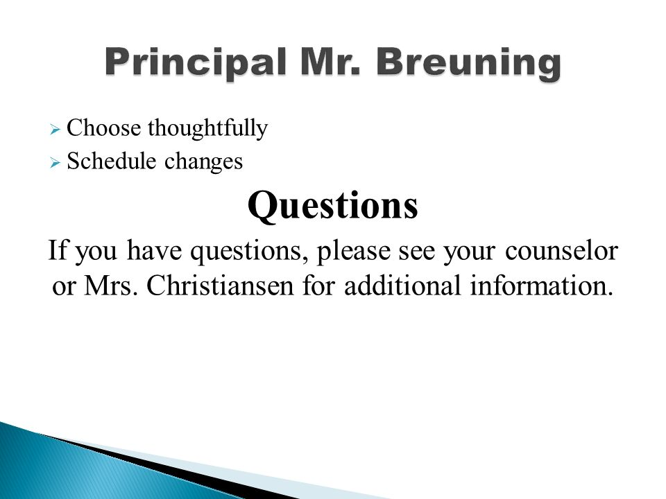  Choose thoughtfully  Schedule changes Questions If you have questions, please see your counselor or Mrs.