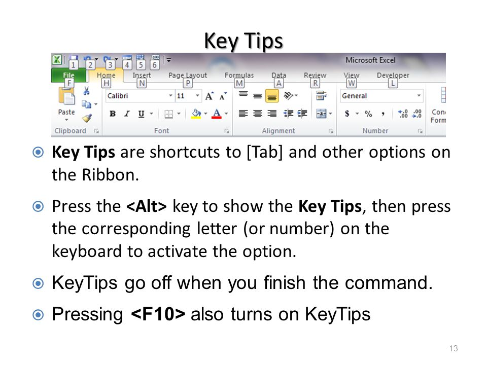 Key Tips  Key Tips are shortcuts to [Tab] and other options on the Ribbon.