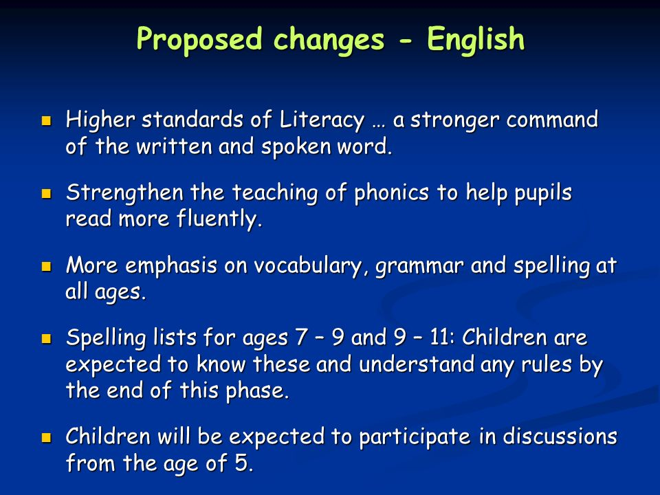 Proposed changes - English Higher standards of Literacy … a stronger command of the written and spoken word.