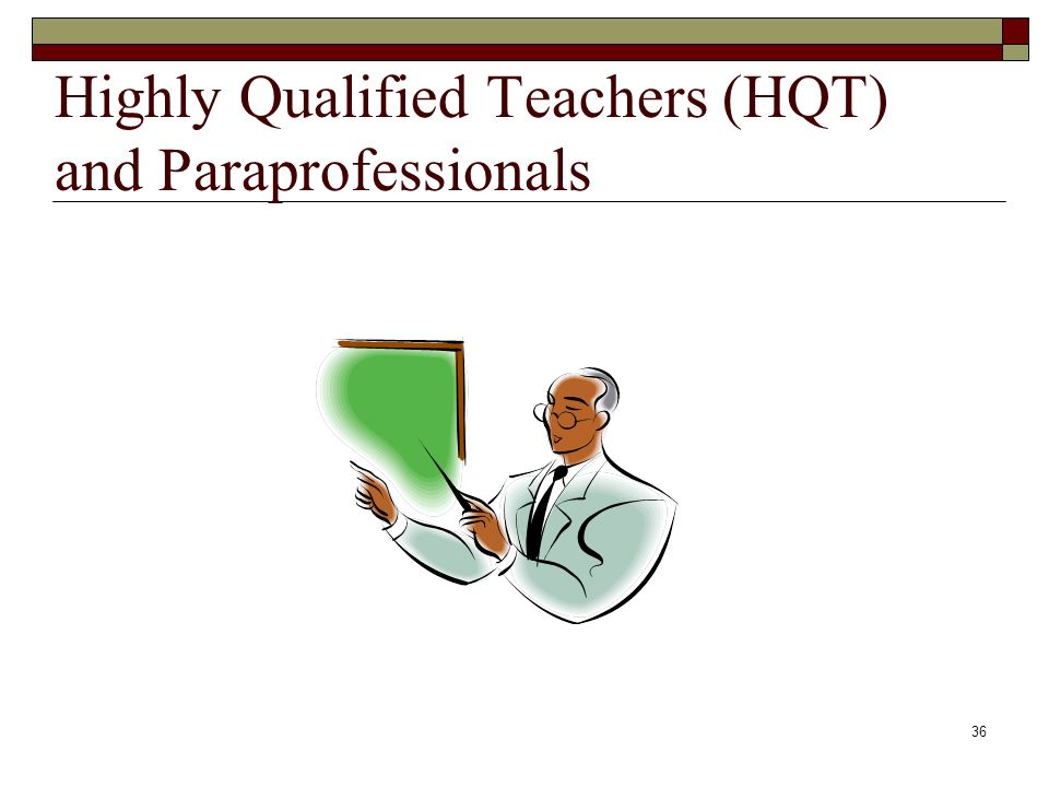 36 Highly Qualified Teachers (HQT) and Paraprofessionals