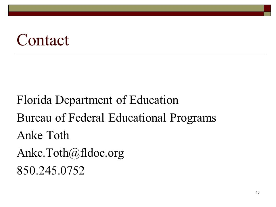 40 Contact Florida Department of Education Bureau of Federal Educational Programs Anke Toth