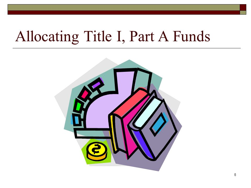 8 Allocating Title I, Part A Funds