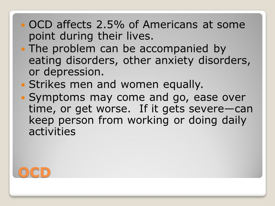 OCD OCD affects 2.5% of Americans at some point during their lives.