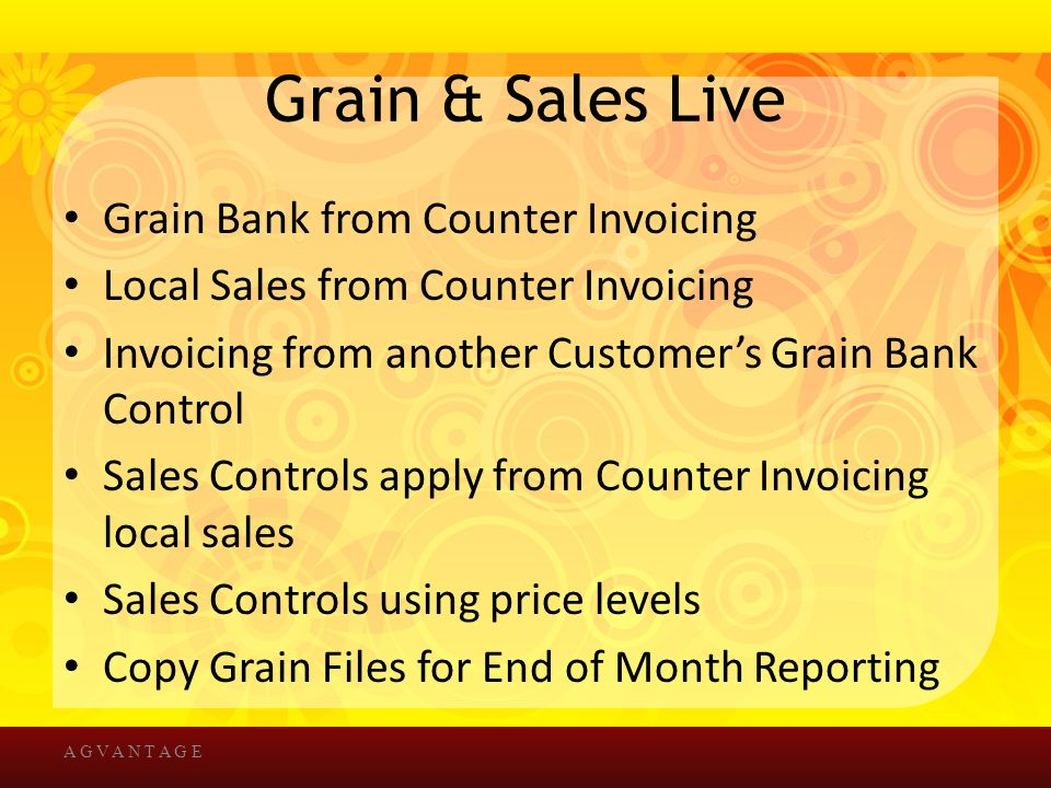 Grain & Sales Live Grain Bank from Counter Invoicing Local Sales from Counter Invoicing Invoicing from another Customer's Grain Bank Control Sales Controls apply from Counter Invoicing local sales Sales Controls using price levels Copy Grain Files for End of Month Reporting A G V A N T A G E
